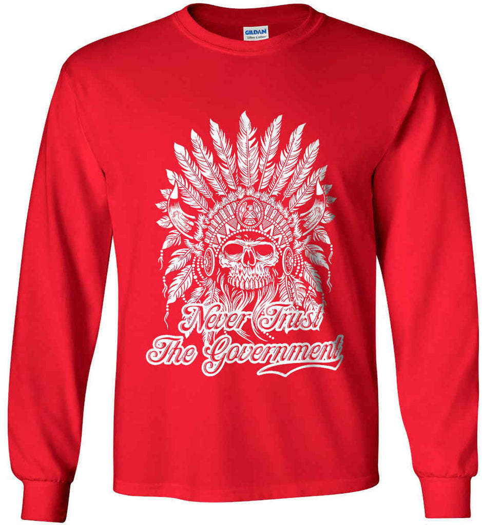 Never Trust the Government. Indian Skull. White Print. Gildan Ultra Cotton Long Sleeve Shirt.-9