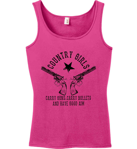 Country Girls Carry Guns, Carry Bullets and have Good Aim. Black Print. Women's: Anvil Ladies' 100% Ringspun Cotton Tank Top.