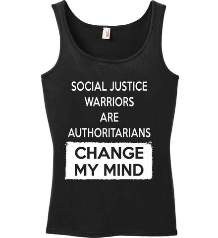 Social Justice Warriors Are Authoritarians - Change My Mind. Women's: Anvil Ladies' 100% Ringspun Cotton Tank Top.