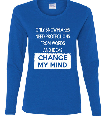 Only Snowflakes Need Protections From Words and Ideas - Change My Mind. Women's: Gildan Ladies Cotton Long Sleeve Shirt.