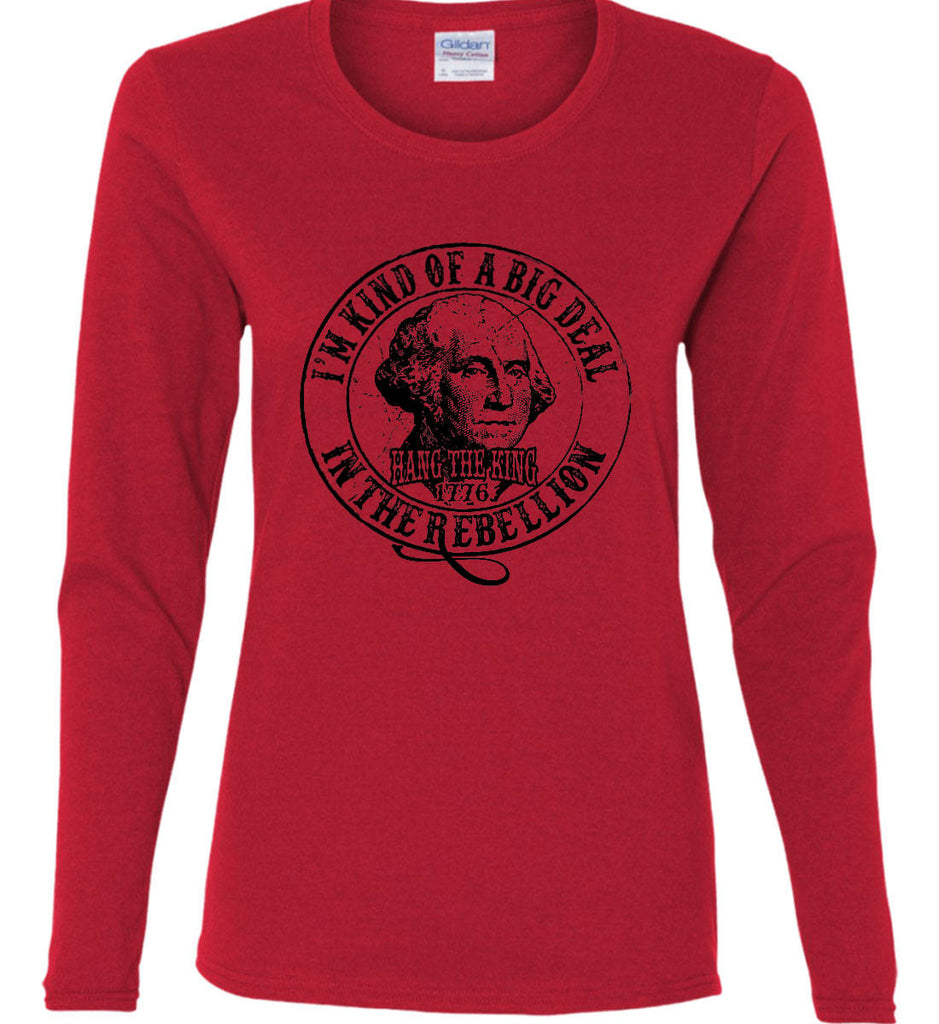 I'm Kind of Big Deal in the Rebellion. Women's: Gildan Ladies Cotton Long Sleeve Shirt.-7