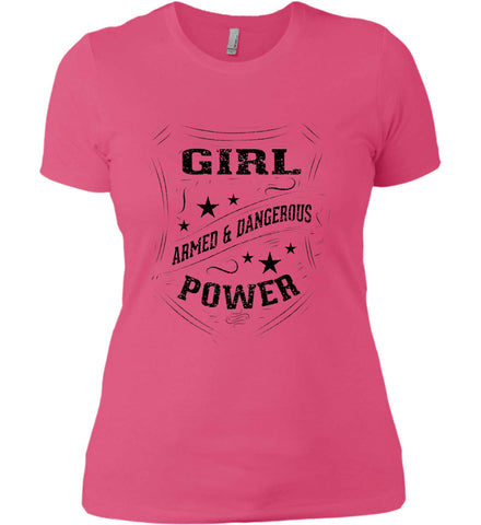 Girl Power. Armed and Dangerous. Second Amendment Women's Shirt. Black Print. Women's: Next Level Ladies' Boyfriend (Girly) T-Shirt.