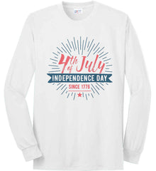 4th of July. Independence Day Since 1776. Port & Co. Long Sleeve Shirt. Made in the USA..