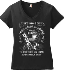 It's None Of Your Business What I Choose To Protect My Home With. White Print. Women's: Anvil Ladies' V-Neck T-Shirt.