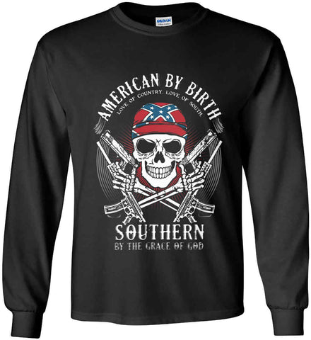 American By Birth. Southern By the Grace of God. Love of Country Love of South. Gildan Ultra Cotton Long Sleeve Shirt.