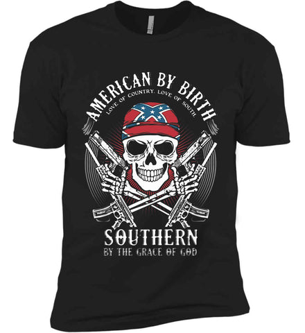 American By Birth. Southern By the Grace of God. Love of Country Love of South. Next Level Premium Short Sleeve T-Shirt.