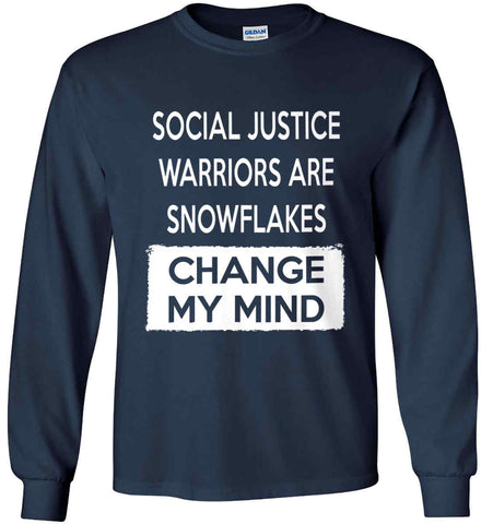 Social Justice Warriors Are Snowflakes - Change My Mind. Gildan Ultra Cotton Long Sleeve Shirt.