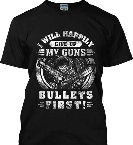I Will Happily Give Up My Guns. Bullets First. Don't Tread On Me. White Print. Gildan Tall Ultra Cotton T-Shirt.