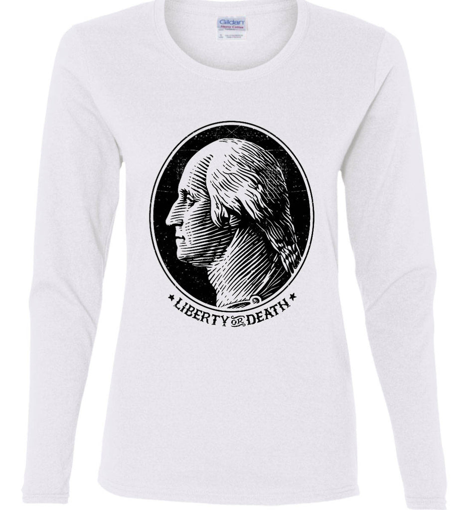 George Washington Liberty or Death. Black Print Women's: Gildan Ladies Cotton Long Sleeve Shirt.-1