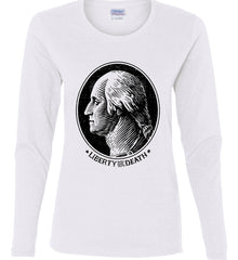 George Washington Liberty or Death. Black Print Women's: Gildan Ladies Cotton Long Sleeve Shirt.