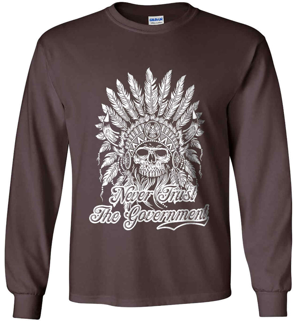 Never Trust the Government. Indian Skull. White Print. Gildan Ultra Cotton Long Sleeve Shirt.-3