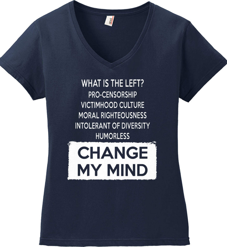 What Is The Left? Pro-Censorship, Victimhood Culture, Moral Righteousness, Intolerant of Diversity, Humorless - Change My Mind. Women's: Anvil Ladies' V-Neck T-Shirt.-4