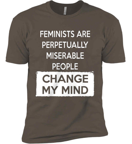 Feminists Are Perpetually Miserable People - Change My Mind. Next Level Premium Short Sleeve T-Shirt.