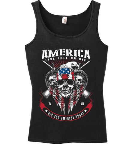 Did you America Today. 1776. Live Free or Die. Skull. Women's: Anvil Ladies' 100% Ringspun Cotton Tank Top.
