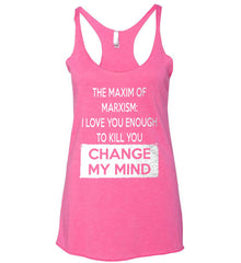 The Maxim of Marxism: I Love You Enough To Kill You - Change My Mind. Women's: Next Level Ladies Ideal Racerback Tank.