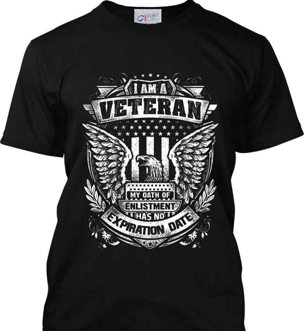 I Am A Veteran. My Oath Of Enlistment Has No Expiration Date. White Print. Port & Co. Made in the USA T-Shirt.
