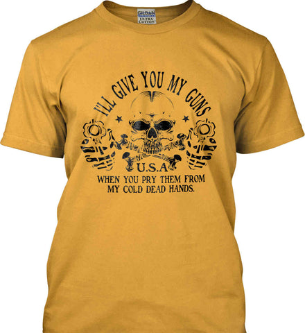 I'll give you my guns. When you pry them from my cold dead hands. Black Print. Gildan Ultra Cotton T-Shirt.