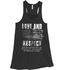 Love and Respect. When You Disrespect Our Flag. You Disrespect Those Who Died Defending Your Freedom. White Print. Women's: Bella + Canvas Flowy Racerback Tank.