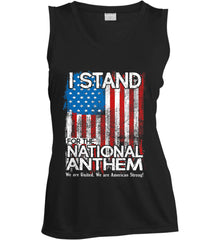I Stand for the National Anthem. We are United. Women's: Sport-Tek Ladies' Sleeveless Moisture Absorbing V-Neck.