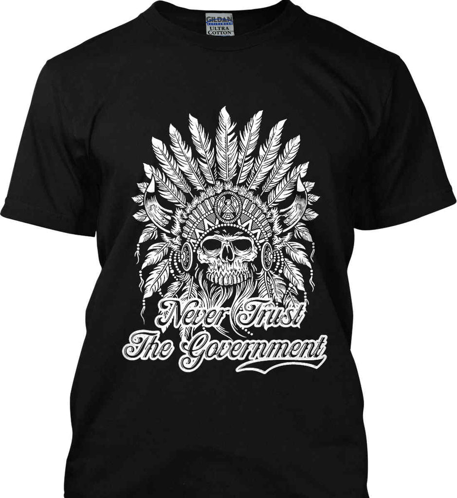 Never Trust the Government. Indian Skull. White Print. Gildan Ultra Cotton T-Shirt.-1