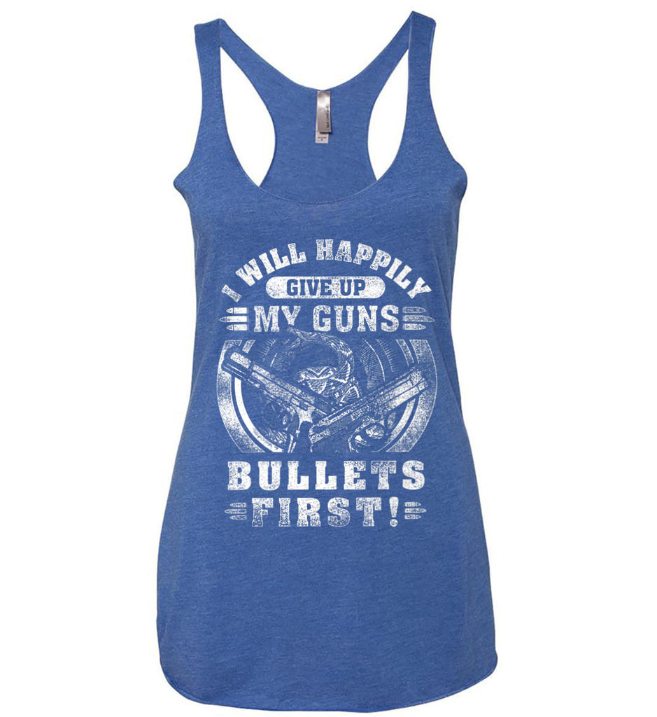 I Will Happily Give Up My Guns. Bullets First. Don't Tread On Me. White Print. Women's: Next Level Ladies Ideal Racerback Tank.-5