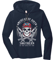 American By Birth. Southern By the Grace of God. Love of Country Love of South. Women's: Anvil Ladies' Long Sleeve T-Shirt Hoodie.