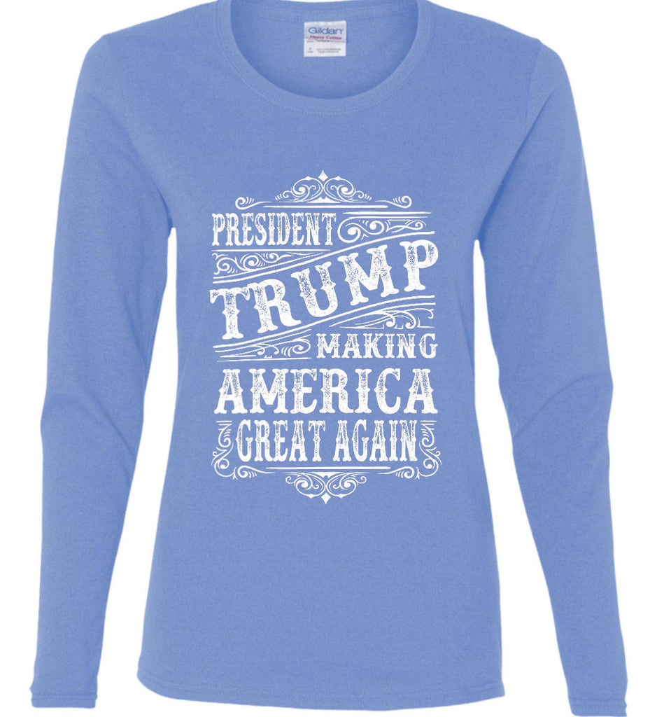 President Trump. Making America Great Again. Women's: Gildan Ladies Cotton Long Sleeve Shirt.-4