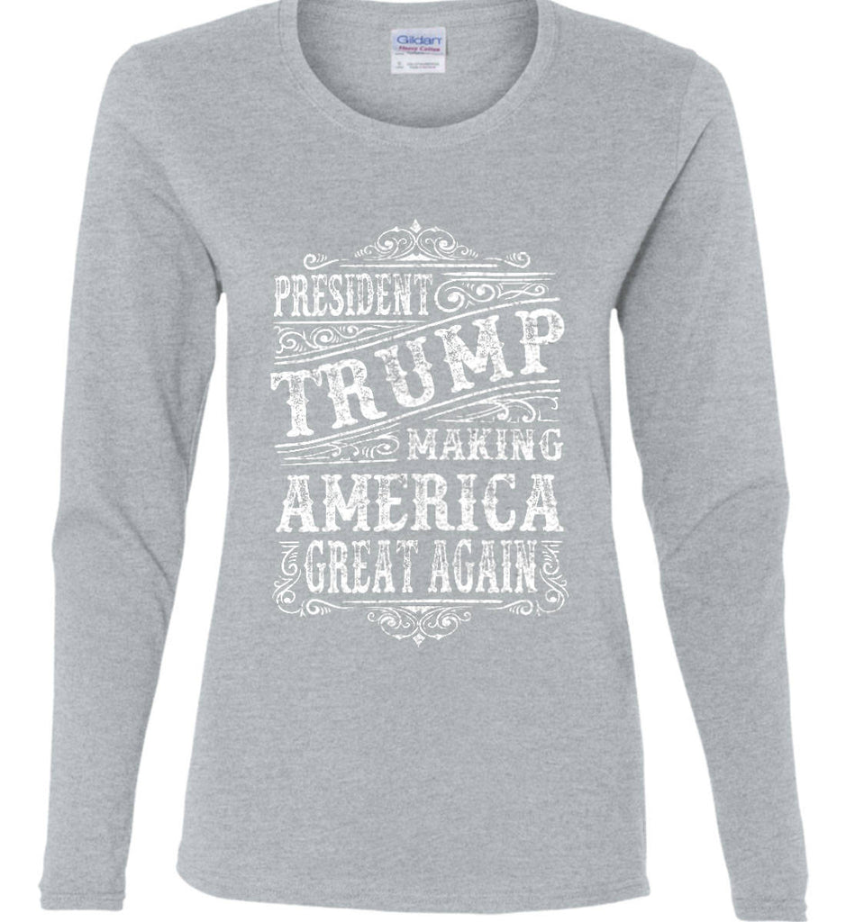 President Trump. Making America Great Again. Women's: Gildan Ladies Cotton Long Sleeve Shirt.-6