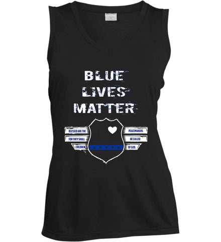 Blue Lives Matter. Blessed are the Peacemakers for they shall be called Children of God. Women's: Sport-Tek Ladies' Sleeveless Moisture Absorbing V-Neck.