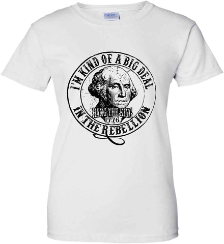 I'm Kind of Big Deal in the Rebellion. Women's: Gildan Ladies' 100% Cotton T-Shirt.