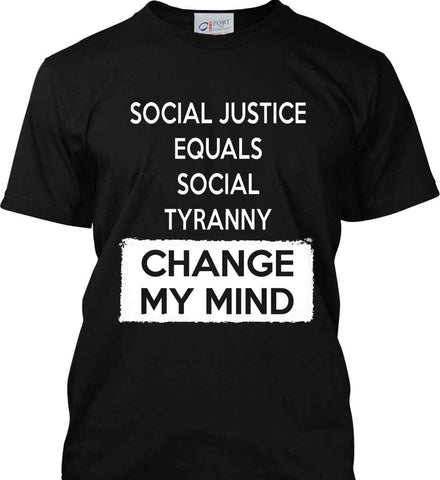Social Justice Equals Social Tyranny - Change My Mind. Port & Co. Made in the USA T-Shirt.