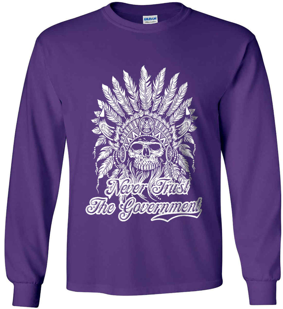 Never Trust the Government. Indian Skull. White Print. Gildan Ultra Cotton Long Sleeve Shirt.-12
