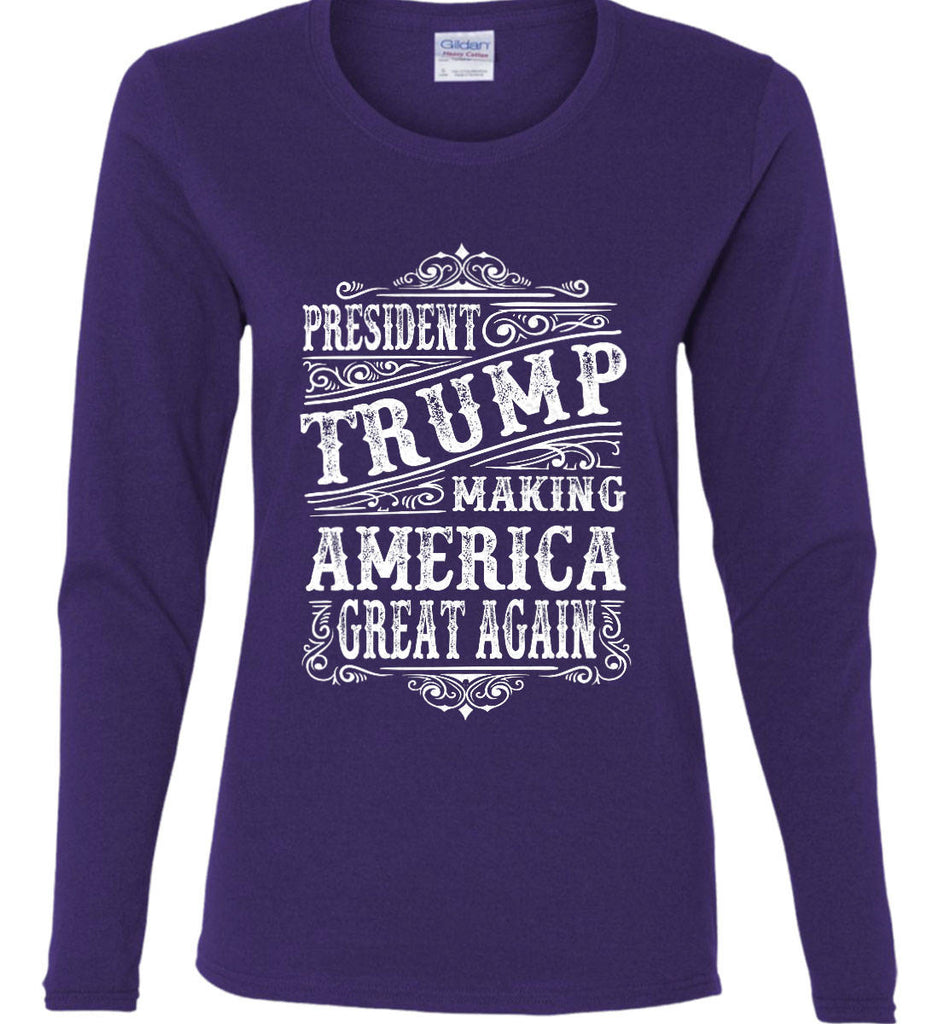 President Trump. Making America Great Again. Women's: Gildan Ladies Cotton Long Sleeve Shirt.-11