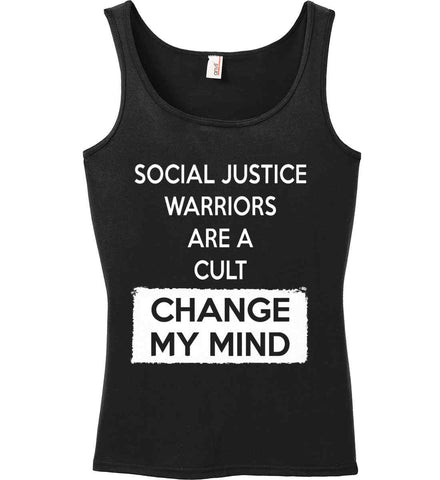 Social Justice Warriors Are A Cult - Change My Mind Women's: Anvil Ladies' 100% Ringspun Cotton Tank Top.