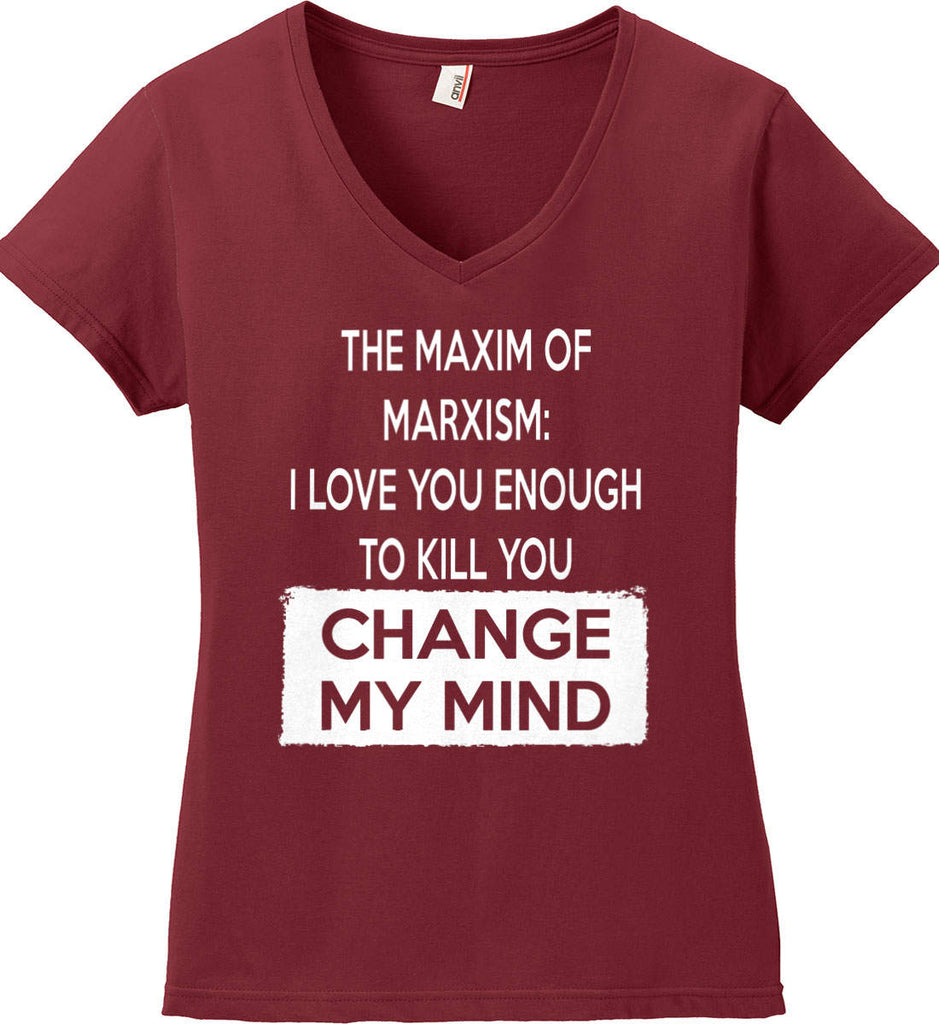 The Maxim of Marxism: I Love You Enough To Kill You - Change My Mind. Women's: Anvil Ladies' V-Neck T-Shirt.-3