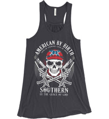 American By Birth. Southern By the Grace of God. Love of Country Love of South. Women's: Bella + Canvas Flowy Racerback Tank.