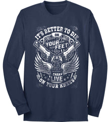It's Better To Die On Your Feet. Than Live On Your Knees. White Print. Port & Co. Long Sleeve Shirt. Made in the USA..