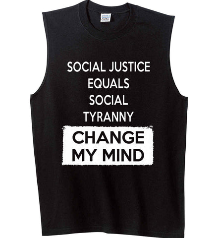 Social Justice Equals Social Tyranny - Change My Mind. Gildan Men's Ultra Cotton Sleeveless T-Shirt.