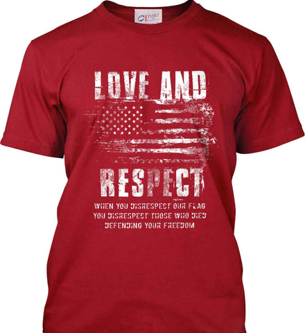Love and Respect. When You Disrespect Our Flag. You Disrespect Those Who Died Defending Your Freedom. White Print. Port & Co. Made in the USA T-Shirt.