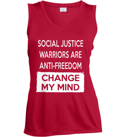 Social Justice Warriors Are Anti-Freedom - Change My Mind. Women's: Sport-Tek Ladies' Sleeveless Moisture Absorbing V-Neck.