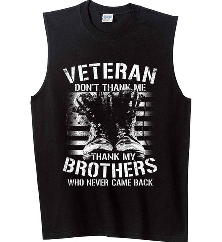 Veteran - Thank My Brothers Who Never Came Back. White Print. Gildan Men's Ultra Cotton Sleeveless T-Shirt.