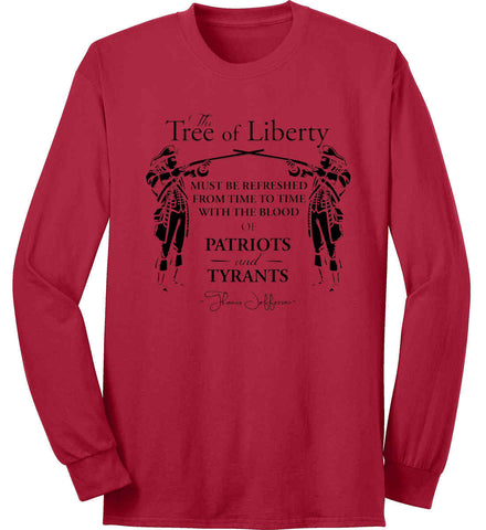 The Tree of Liberty must be refreshed from time to time with the blood of Patriots and Tyrants. Black Print Port & Co. Long Sleeve Shirt. Made in the USA..