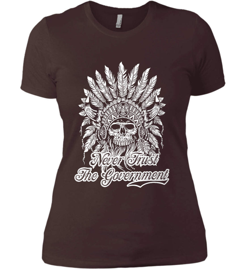 Never Trust the Government. Indian Skull. White Print. Women's: Next Level Ladies' Boyfriend (Girly) T-Shirt.-16