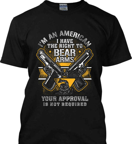 I'm An American. I Have The Right To Bear Arms. Gildan Tall Ultra Cotton T-Shirt.