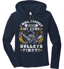 I Will Happily Give Up My Guns. Bullets First. Don't Tread On Me. Women's: Anvil Ladies' Long Sleeve T-Shirt Hoodie.
