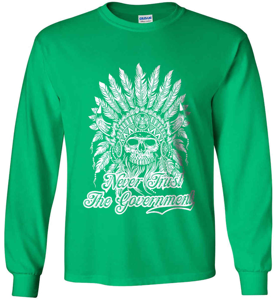 Never Trust the Government. Indian Skull. White Print. Gildan Ultra Cotton Long Sleeve Shirt.-5