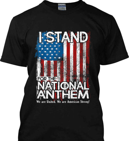 I Stand for the National Anthem. We are United. Gildan Tall Ultra Cotton T-Shirt.
