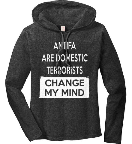ANTIFA Are Domestic Terrorists - Change My Mind. Women's: Anvil Ladies' Long Sleeve T-Shirt Hoodie.