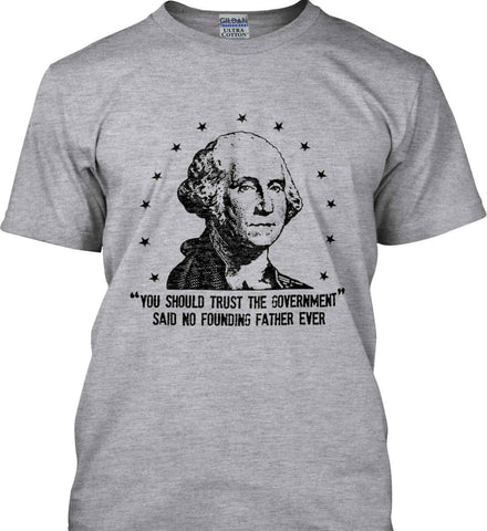 You should trust the government. Said no founding father ever. Black Print. Gildan Tall Ultra Cotton T-Shirt.