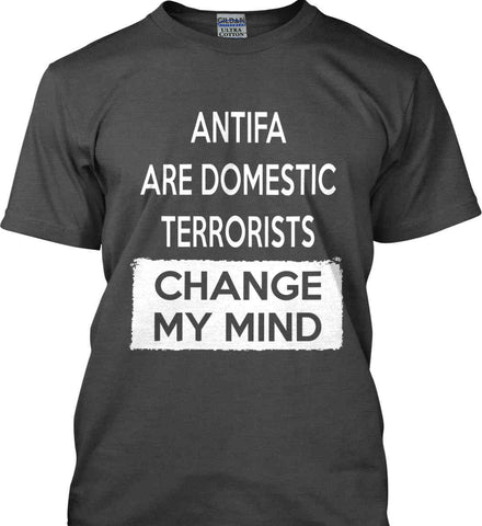 ANTIFA Are Domestic Terrorists - Change My Mind. Gildan Ultra Cotton T-Shirt.
